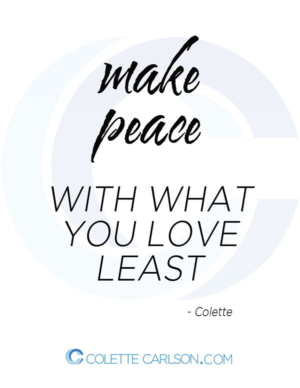 communication-behavior-expert-colette-carlson-quote-make-peace-with-what-you-love-least